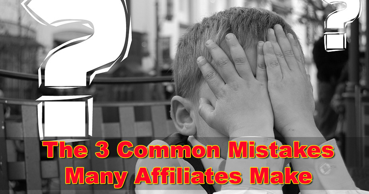 The 3 Common Mistakes Many Affiliates Make Affiliate Marketing for Beginners
