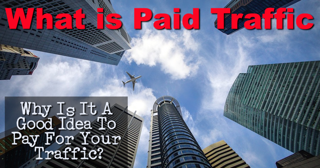 What is Paid Traffic - Why Is It A Good Idea To Pay For Your Traffic?