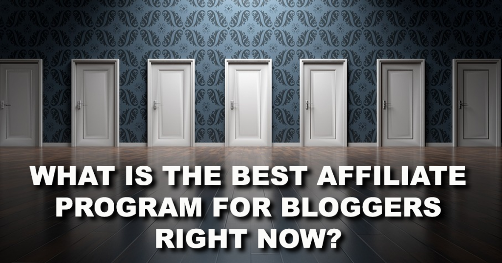 What is the Best Affiliate Program for Bloggers Right Now?