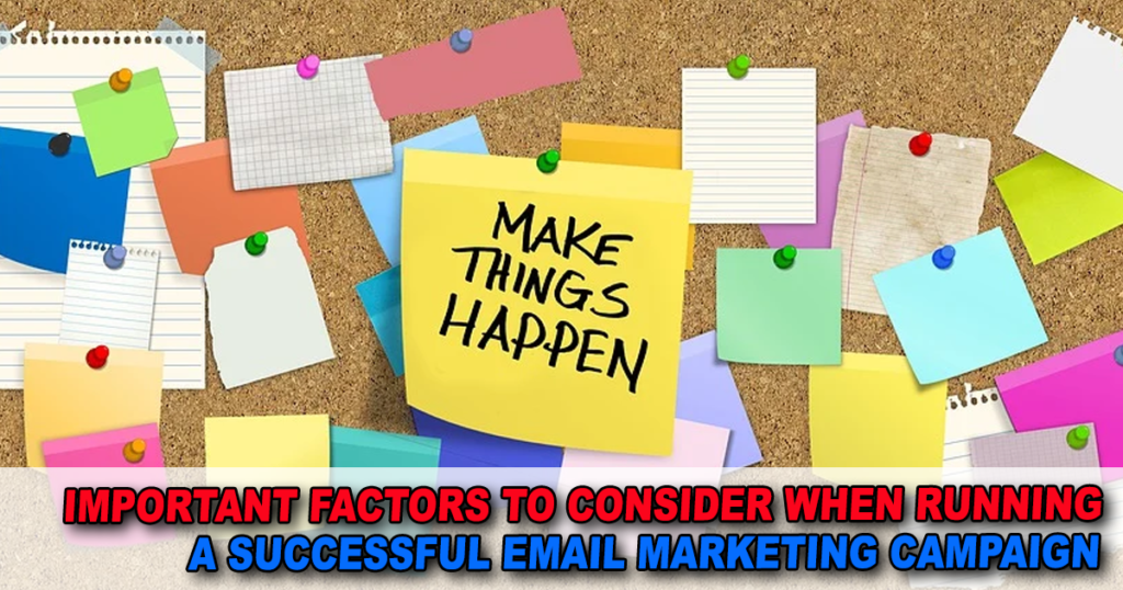 Important Factors to Consider When Running a Successful Email Marketing Campaign