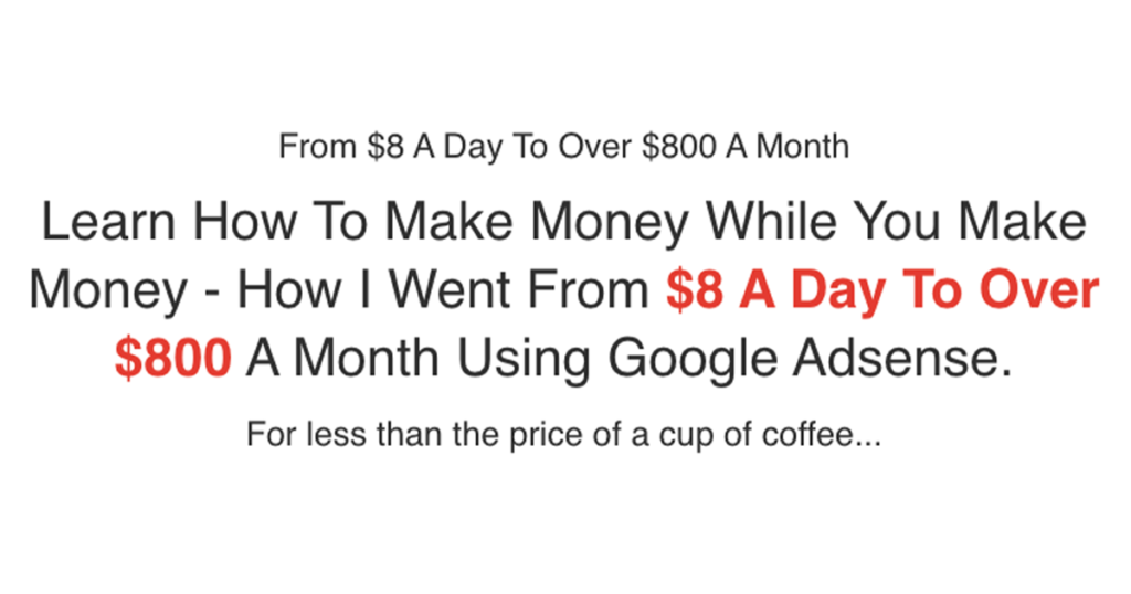 Learn How To Make Money While You Make Money - How I Went From $8 A Day To Over $800 A Month Using Google Adsense