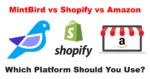 Mintbird vs Shopify vs Amazon Which Platform Should You Use?
