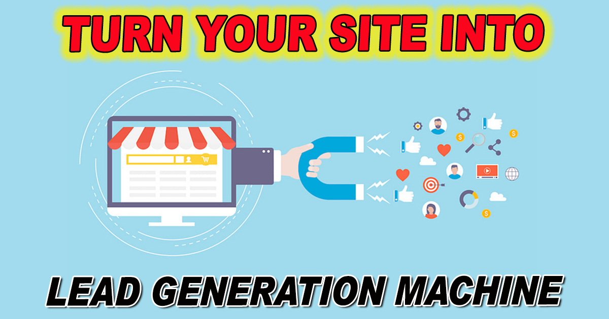 Turn Your Site Into a Lead Generation Machine